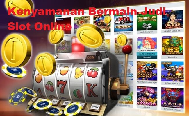 Kenyamanan Bermain Judi Slot Online